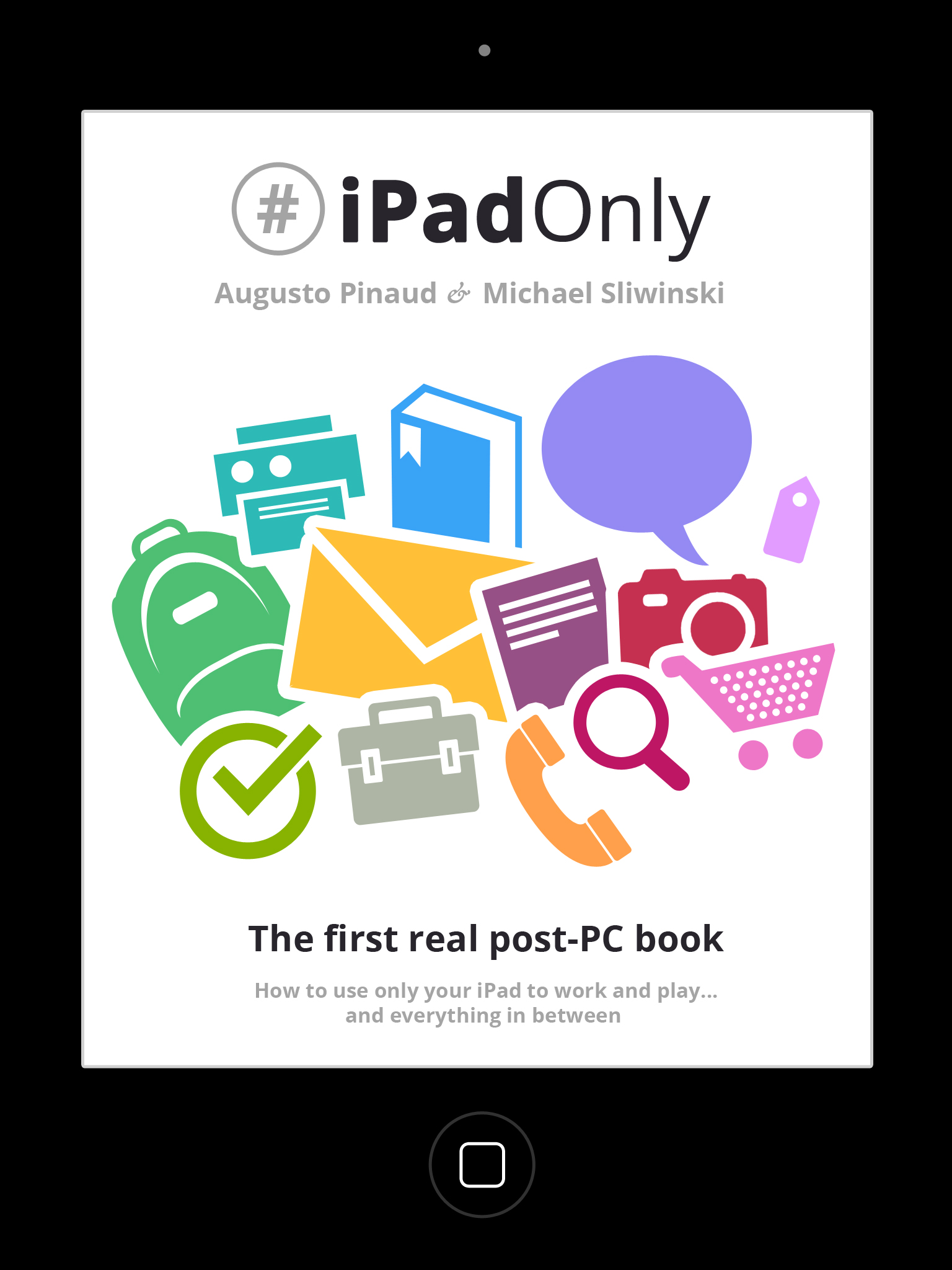 #iPadOnly — The first real post-PC book. How to use only your iPad to work, play and everything in between.