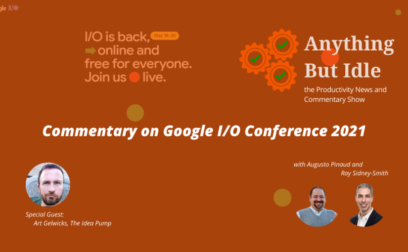 Anything but Idle Episode 061: Commentary on the Google IO 2021 Conference