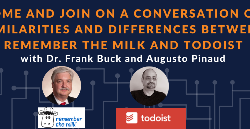 Replay: Come and join on a conversation on Similarities and Differences between Remember the Milk and Todoist with Dr. Frank Buck and Augusto Pinaud