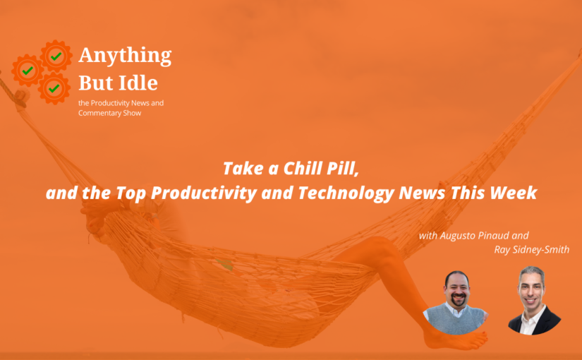 Anything but Idle Podcast Ep 075 Google Cursive for Notes on Chromebooks and Take a Chill Pill, and more Productivity and Technology News This Week