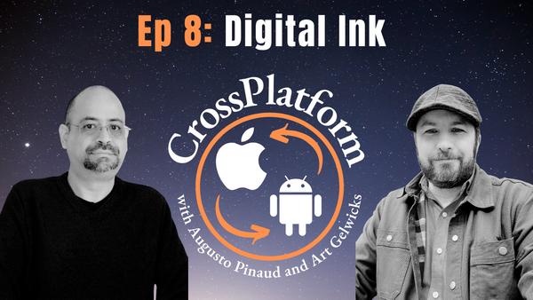 Crossplatform Podcast: This is Episode 8: Digital Ink