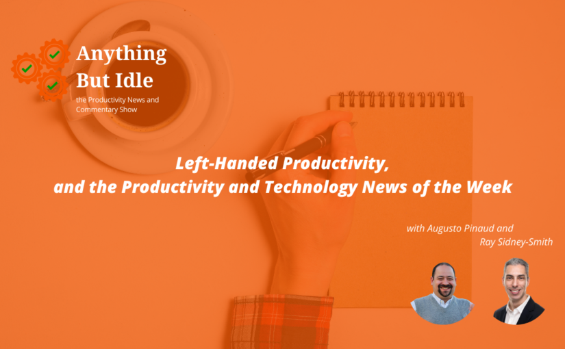 Anything but Idle Podcast Episode 073: Google Meet is now a Progressive Web App and Left-Handed Productivity
